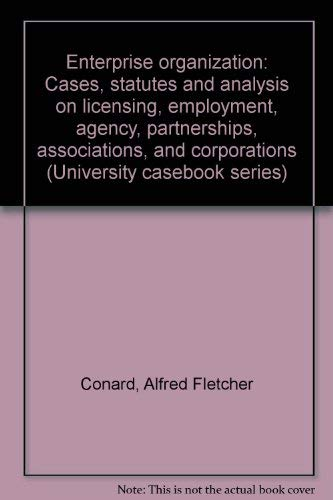 Enterprise organization: Cases, statutes and analysis on licensing, employment, agency, ...