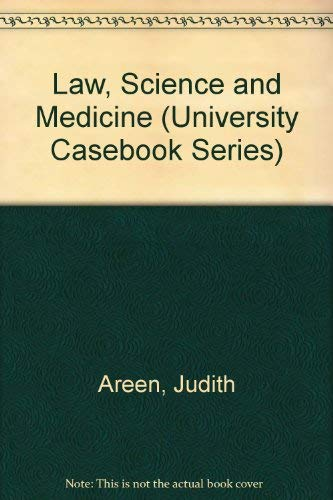Law, Science and Medicine (University Casebook Series) (9780882771793) by Areen, Judith; King, Patricia A.; Goldberg, Steven; Capron, Alexander Morgan