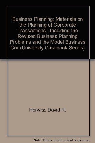 9780882772103: Business Planning: Materials on the Planning of Corporate Transactions : Including the Revised Business Planning Problems and the Model Business Cor (University Casebook Series)