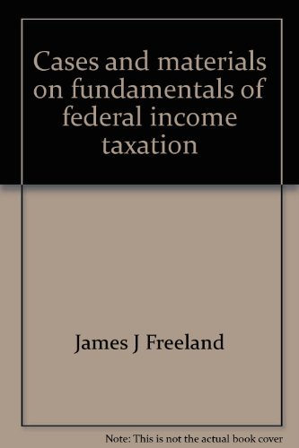 Cases and materials on fundamentals of federal income taxation (University casebook series): ...