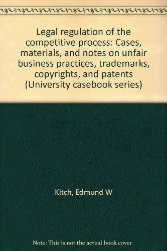9780882772820: Legal regulation of the competitive process: Cases, materials, and notes on unfair business practices, trademarks, copyrights, and patents (University casebook series)