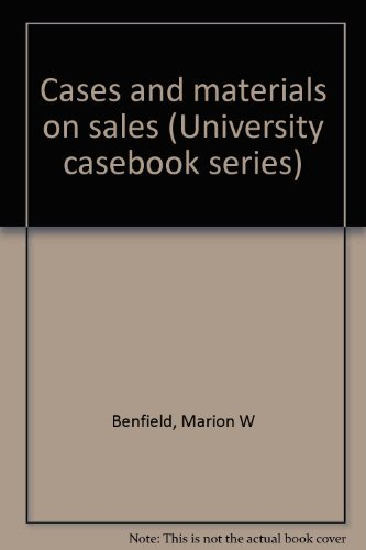 Cases and materials on sales (University casebook series): Marion W Benfield