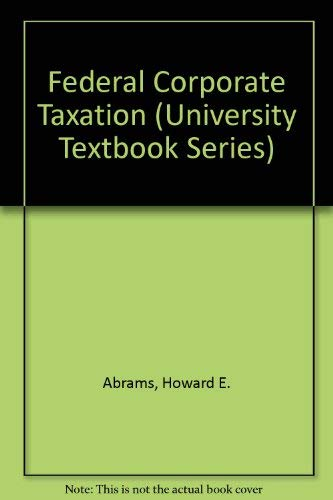 Federal Corporate Taxation (University Textbook Series) (0882775669) by Howard E. Abrams; Richard L. Doernberg