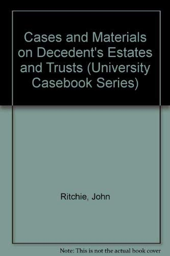 Cases and Materials on Decedent's Estates and: Ritchie, John, Alford,