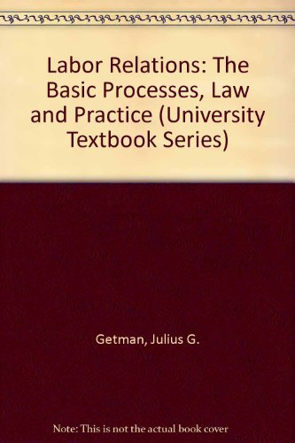 Labor Relations: The Basic Processes, Law and Practice (University Textbook Series): Julius G. ...
