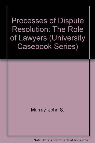 9780882776880: Processes of Dispute Resolution: The Role of Lawyers (University Casebook Series)
