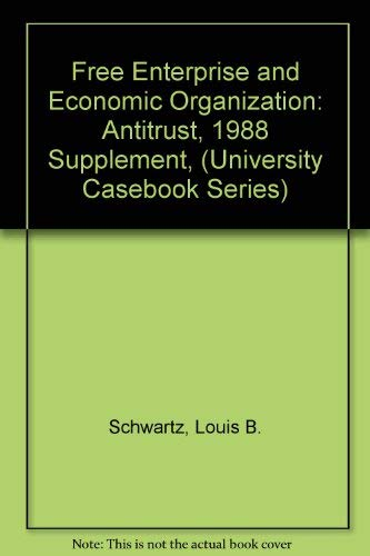 Free Enterprise and Economic Organization: Antitrust, 1988: Louis B. Schwartz,
