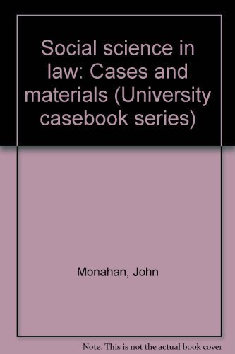 Social science in law: Cases and materials (University casebook series): Monahan, John