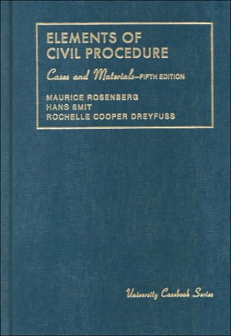 Rosenberg, Smit and Dreyfuss's Elements of Civil Procedure, Cases and Materials, 5th (University Casebook Series) (English and English Edition) (0882777971) by Maurice Rosenberg; Smit, Hans; Dreyfuss, Rochelle