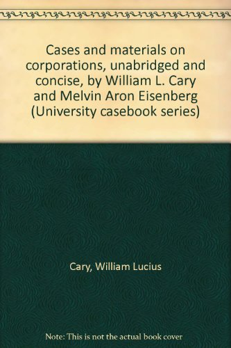 Cases and materials on corporations, unabridged and concise, by William L. Cary and Melvin Aron ...