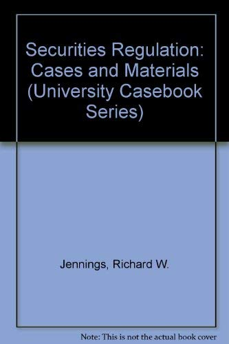 Securities Regulation: Cases and Materials (University Casebook: Jennings, Richard W.,