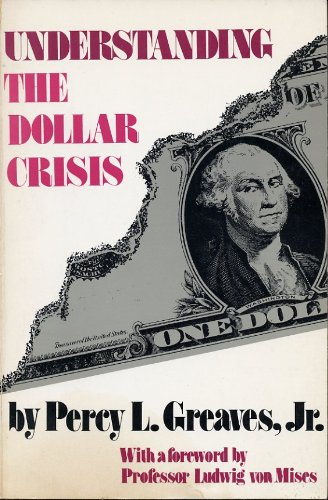 Understanding the Dollar Crisis: Percy L. Greaves Jr.