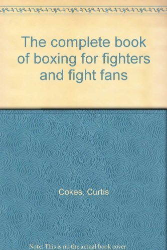 The complete book of boxing for fighters and fight fans: Cokes, Curtis