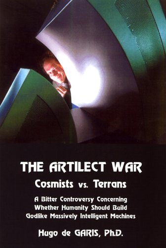9780882801537: The Artilec War: Cosmists Vs. Terrans: A Bitter Controversy Concerning Whether Humanity Sould Build Godlike Massive Intelligent Machines: 0