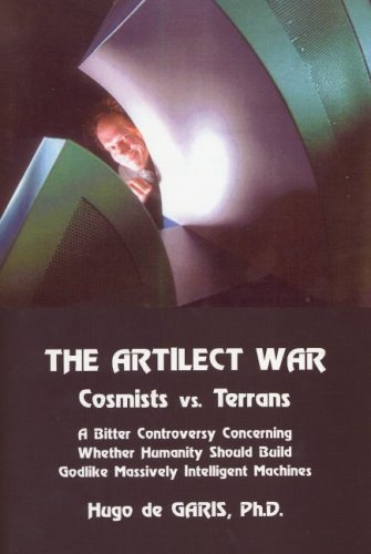 9780882801544: The Artilect War: Cosmists Vs. Terrans: A Bitter Controversy Concerning Whether Humanity Should Build Godlike Massively Intelligent Machines