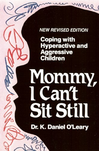 Mommy, I Can't Sit Still: Coping With Hyperactive and Aggressive Children
