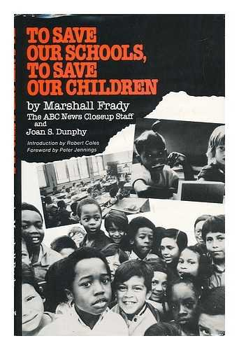 To Save Our Schools, to Save Our Children: The Approaching Crisis in America's Public Schools (0882820133) by Marshall Frady; Joan S. Dunphy; Judy Crichton