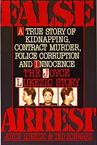 False Arrest : The Joyce Lukezic Story: Lukezic, Joyce; Schwarz, Ted