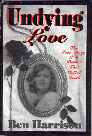 Undying Love: The True Story of a Passion That Defied Death: Harrison, Ben (signed)