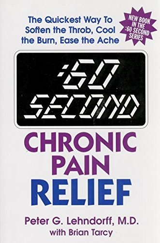:60 Second Chronic Pain Relief: The Quickest Way to Soften the Throb, Cool the Burn, Ease the Ache:...