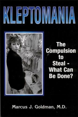 Kleptomania: The Compulsion to Steal   What Can Be Done?: M.D. Marcus J. Goldman