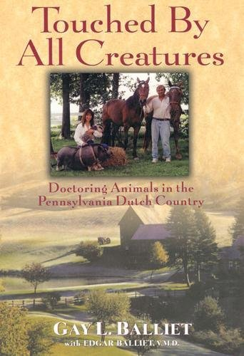 Touched by All Creatures: Doctoring Animals in the Pennsylvania Dutch Country [INSCRIBED]