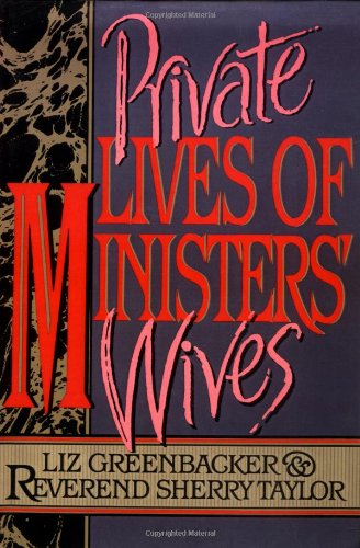 Private Lives of Ministers' Wives: Greenbacker, Liz; Taylor, Sherry