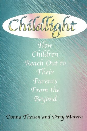 Childlight : How Children Reach Out To Their Parents From the Beyond: Theisen, Donna