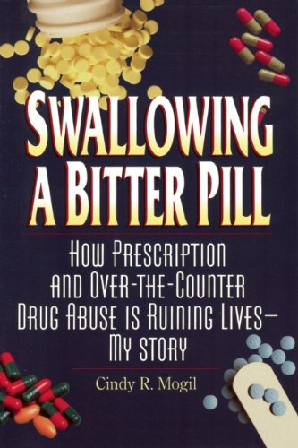 9780882822112: Swallowing a Bitter Pill: How Prescription and Over-The-Counter Drug Abuse Is Ruining Lives - My Story