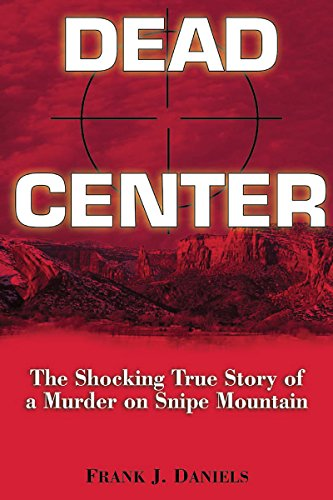9780882822389: Dead Center: The Shocking True Story of a Murder on Snipe Mountain
