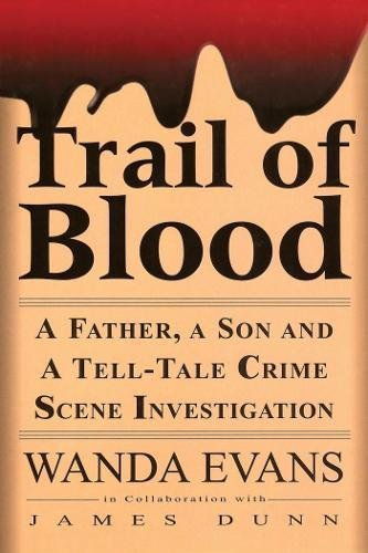Trail of Blood: A Father, a Son and a Tell-Tale Crime Scene Investigation: Evans, Wanda; Dunn, ...