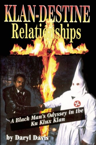 Klan-Destine Relationships: A Black Man's Odyssey in the Ku Klux Klan: Davis, Daryl