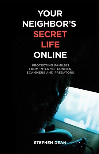 9780882822945: Your Neighbor's Secret Life Online: Protecting Families from Internet Conmen, Scammers and Predators
