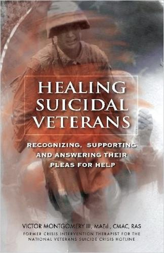 Healing Suicidal Veterans: Recognizing, Supporting and Answering Their Pleas for Help: Victor ...