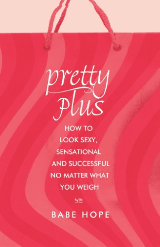 9780882823171: Pretty Plus: How to Look Sexy, Sensational, and Successful, No Matter What You Weigh