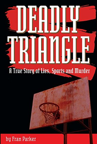 9780882823409: Deadly Triangle: A True Story of Lies, Sports and Murder
