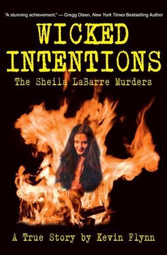 Wicked Intentions: The Sheila LaBarre Murders - A True Story (0882823418) by Flynn, Kevin