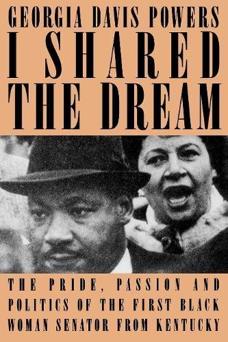 I Shared the Dream: The Pride, Passion, and Politics of the First Black Woman Senator from Kentucky...