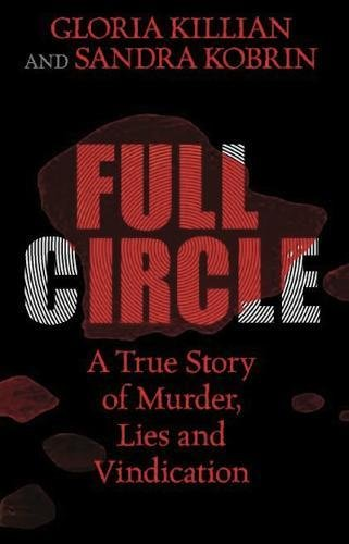 9780882823768: Full Circle: A True Story of Murder, Lies, and Vindication