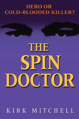 9780882823942: The Spin Doctor: Hero or Cold-Blooded Killer?