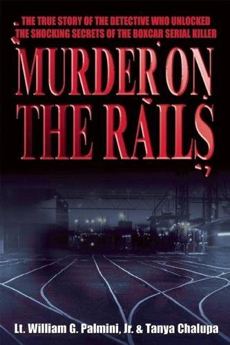 9780882824451: Murder on the Rails: The True Story of the Detective Who Unlocked the Shocking Secrets of the Boxcar Serial Killer