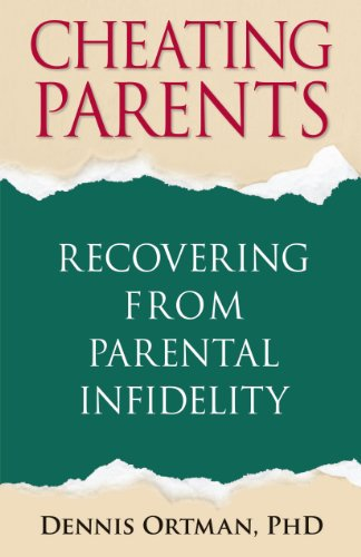 Cheating Parents: Recovering From Parental Infidelity: Dennis Ortman