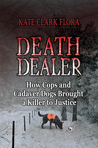 9780882824765: Death Dealer: How Cops and Cadaver Dogs Brought a Killer to Justice