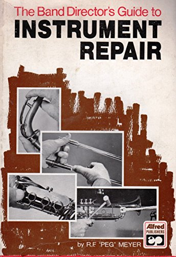 The Band Director's Guide to Instrument Repair: Meyer, R.F.