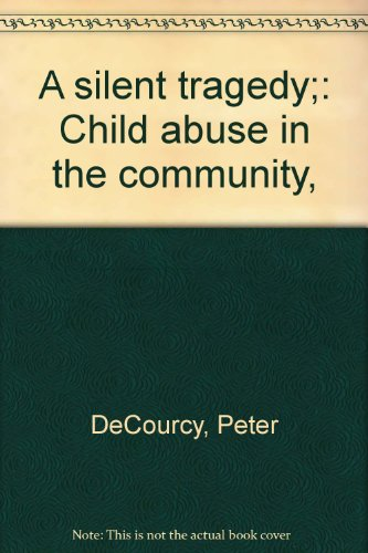 A silent tragedy;: Child abuse in the community,: Peter DeCourcy