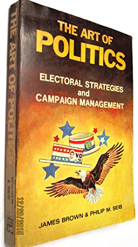 9780882840369: The art of politics: Electoral strategies and campaign management