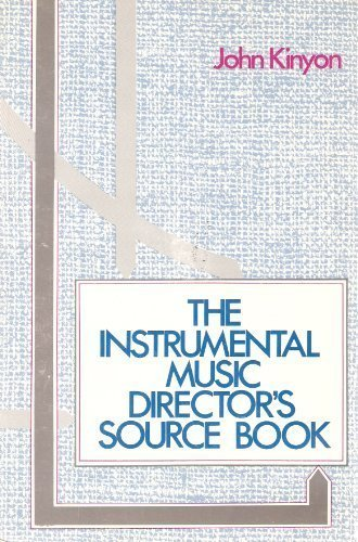 9780882841649: The Instrumental Music Director's Source Book: A Compendium of Practical Ideas and Helpful Information for Today's School Band and Orchestra Directo
