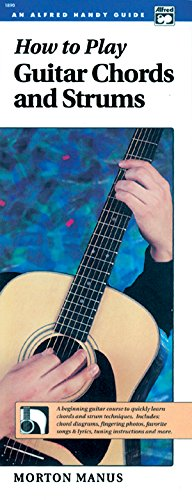 9780882842318: How to Play Guitar Chords and Strums: A Beginning Guitar Course to Quickly Learn Chords and Strum Techniques (Handy Guide) (Alfred Handy Guide Series)