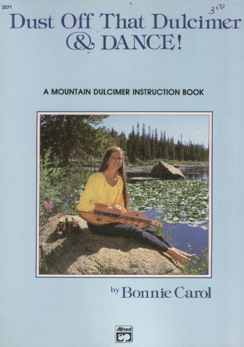 Dust Off That Dulcimer & Dance! A Mountain Dulcimer Instruction Book: Bonnie Carol