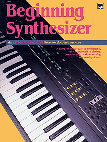 9780882843537: Beginning Synthesizer (Keyboard Magazine Library for Electronic Musicians)